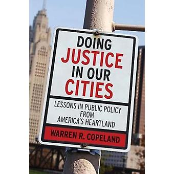 Doing Justice in Our Cities Lessons in Public Policy from Americas Heartland by Copeland & Warren R.