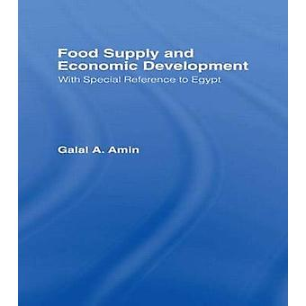 Food Supply and Economic Development With Special Reference to Egypt by Amin & Galal A.