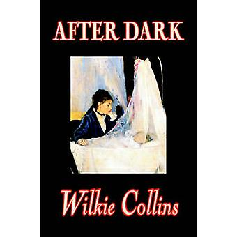 After Dark by Wilkie Collins Fiction Short Stories by Collins & Wilkie