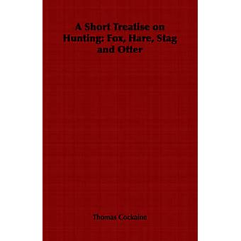 A Short Treatise on Hunting Fox Hare Stag and Otter by Cockaine & Thomas