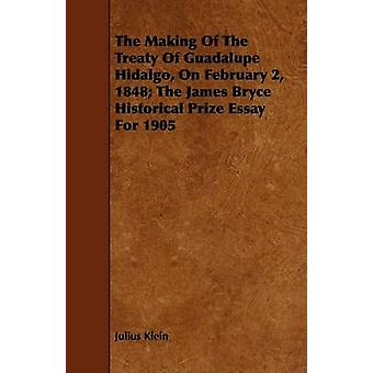 The Making Of The Treaty Of Guadalupe Hidalgo On February 2 1848 The James Bryce Historical Prize Essay For 1905 by Klein & Julius