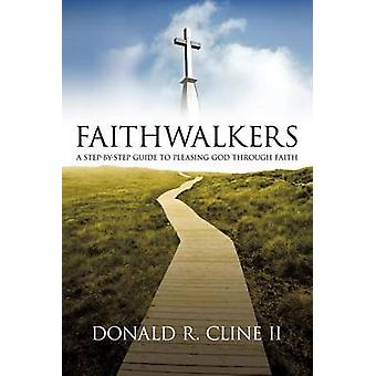 Faithwalkers A Step by Step Guide to Pleasing God Through Faith by Cline II & Donald R.