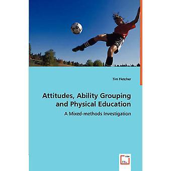 Holdninger mulighed for gruppering og fysisk uddannelse en Mixedmethods undersøgelse af Fletcher & Tim