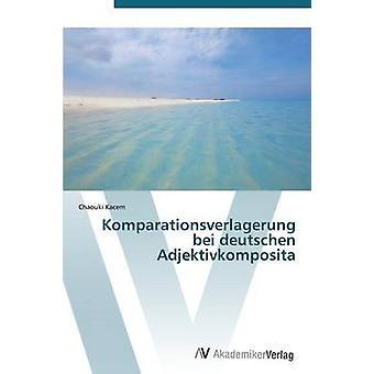 Komparationsverlagerung Bei Deutschen Adjektivkomposita av Kacem Chaouki