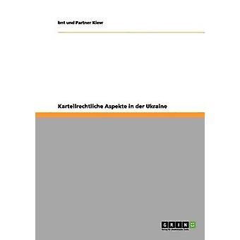 Kartellrechtliche Aspekte in der Ukraine by Kiew & bnt und Partner