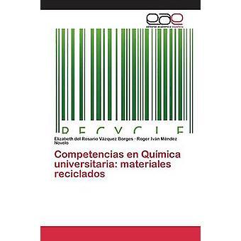 Competencias en Qumica universitaria materiales reciclados by Vzquez Borges Elizabeth del Rosario
