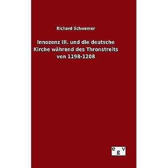 Innozenz III. und die deutsche Kirche whrend des Thronstreits von 11981208 por Schwemer & Richard