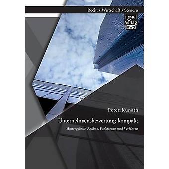 Unternehmensbewertung Kompakt Hintergrunde Anlasse Funktionen Und Verfahren by Kunath & Peter