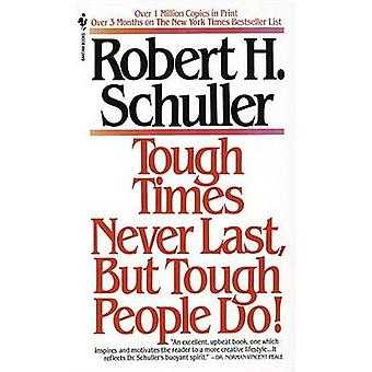 Tough Times Never Last but Tough People Do by Robert Harold Schuller