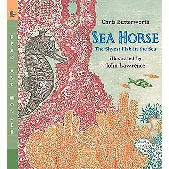 Sea Horse - The Shyest Fish in the Sea by Chris Butterworth - John Law