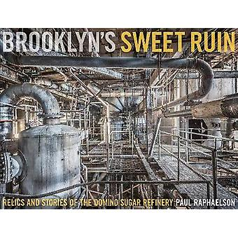 Brooklyn's Sweet Ruin - Relics and Stories of the Domino Sugar Refiner