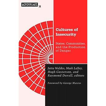Cultures of Insecurity - States - Communities - and the Production of