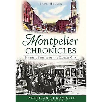 Montpelier Chronicles - - Historic Stories of the Capital City by Paul
