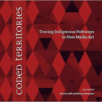 Coded Territories - Tracing Indigenous Pathways in New Media Art by St