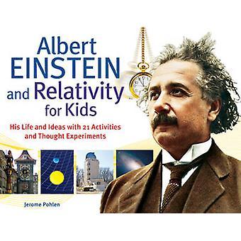 Albert Einstein & Relativity for Kids - His Life & Ideas with 21 Activ