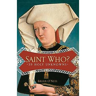 Saint Who? - 39 Holy Unknowns by Brian O'Neel - 9781616362423 Book