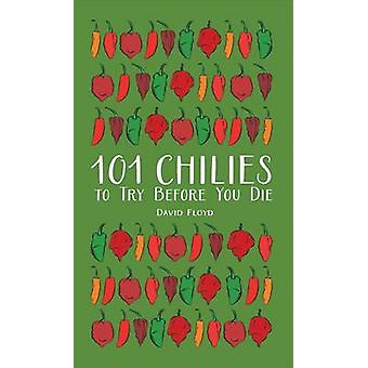 101 Chilies to Try Before You Die by David Floyd - 9781770857438 Book