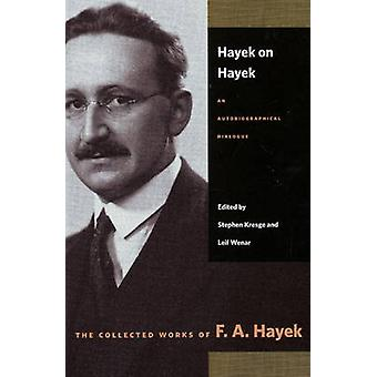 Hayek on Hayek - An Autobiographical Dialogue by F. A. Hayek - Stephen