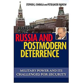 Russia and Postmodern Deterrence: Military Power and Its Challenges for Security (Issues in Twenty-first Century Warfare)