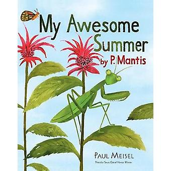 My Awesome Summer by P. Mantis by Paul Meisel - 9780823440061 Book