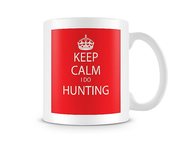 Keep Calm I Do Hunting Printed Mug