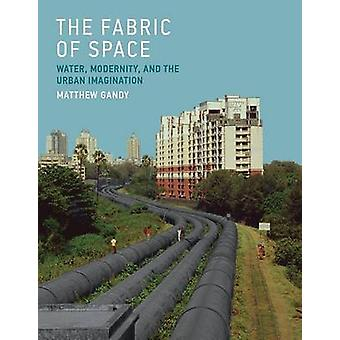The Fabric of Space - Water - Modernity - and the Urban Imagination by