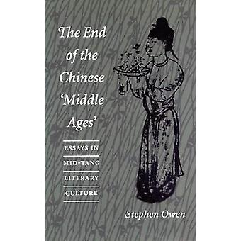 The End of the Chinese Middle Ages - Essays in Mid-Tang Literary Cultu