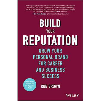 Build Your Reputation - Grow Your Personal Brand for Career and Busine