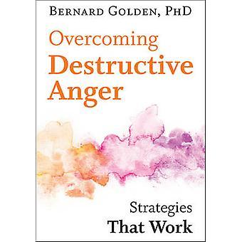 Superando a raiva destrutiva - estratégias que funcionam por Bernard Golden
