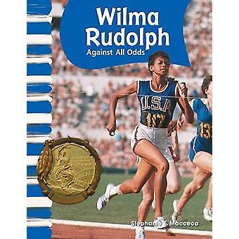Wilma Rudolph - Against All Odds by Stephanie E Macceca - 978143331598
