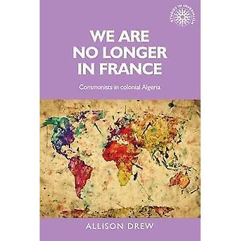 Nous ne sommes pas plus en France - communistes en Algérie coloniale par Allison