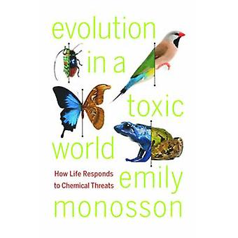 Evolution in a Toxic World - How Life Responds to Chemical Threats (2n