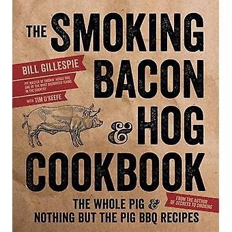 The Smoking Bacon & Hog Cookbook by Bill Gillespie - 9781624142246 Bo