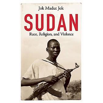 Sudan - Race - Religion - and Violence by Jok Madut Jok - 978178074299