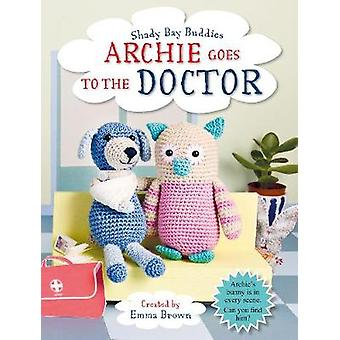 Shady Bay Buddies - Archie Goes to the Doctor by Emma Brown - 97817824