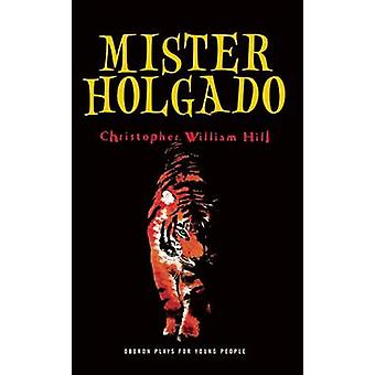 Mister Holgado by Christopher William Hill - 9781849434607 Book