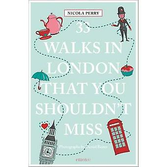 33 Walks in London the You Must Not Miss by Nicola H. Perry - 9783954