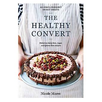 The Healthy Convert - Allergy-Friendly Sweet Treats by Nicole Maree -