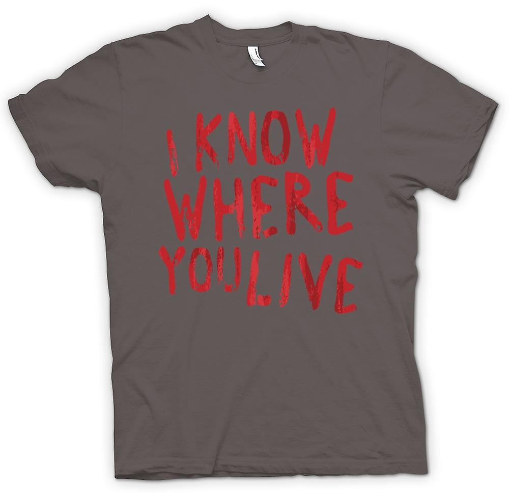 Womens T-shirt - I Know Where You Live - Funny Stalker