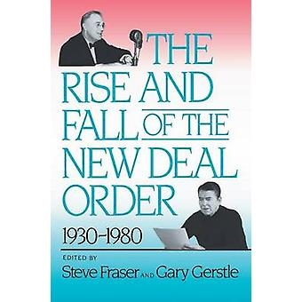 The Rise and Fall of the New Deal Order - 1930-1980 by Steve Fraser -