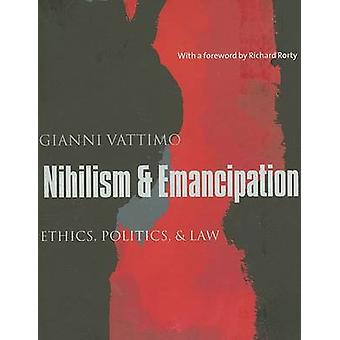 Nihilism and Emancipation - Ethics - Politics - and Law by Gianni Vatt