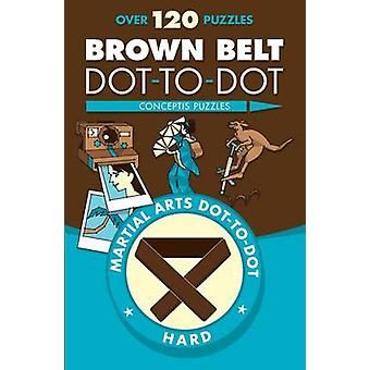 Brown Belt Dot-To-Dot by Conceptis Puzzles - 9781454919889 Book