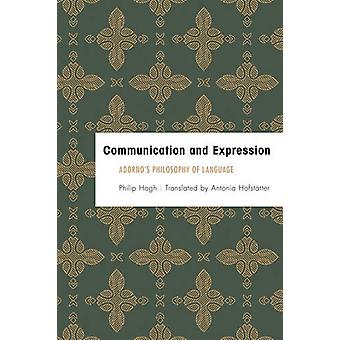Communication and Expression - Adorno's Philosophy of Language by Phil