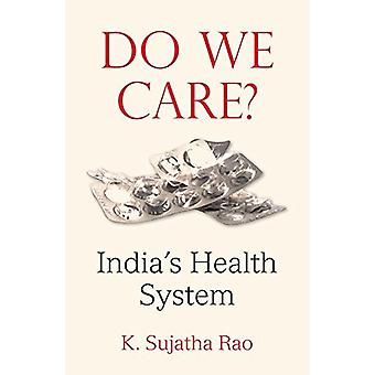 Do We Care? - India's Health System by K. Sujatha Rao - 9780199469543
