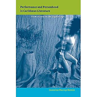 Performance and Personhood in Caribbean Literature: From Alexis to the Digital Age (New World Studies)