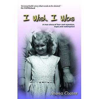 Ik wens ik Was: A True Story van angst en afwijzing, hoop en verlossing