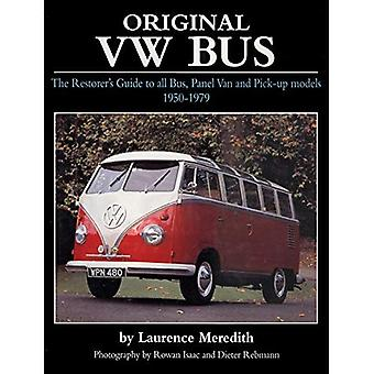 Original VW Bus: The Restorer's Guide to All Bus, Panel Van and Pick-up Models, 1950-1979