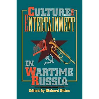 Culture and Entertainment in Wartime Russia by Stites & Richard