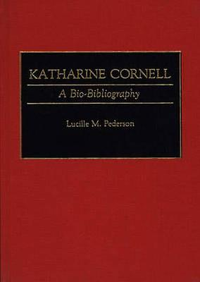Katharine Cornell A BioBibliography by Pederson & Lucille M.