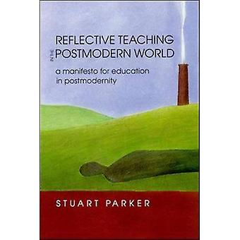 Reflective Teaching in the Postmodern World by Parker & Stuart